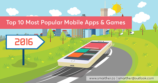 Top 10 Most Popular Mobile Apps & Games of 2016 - Smarther